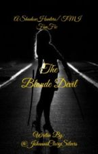 The blond devil- a 'SHADOWHUNTERS' fan fiction  by johannaclarysilvers