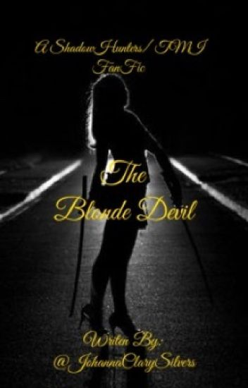 The blond devil- a 'SHADOWHUNTERS' fan fiction