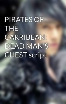 PIRATES OF THE CARRIBEAN: DEAD MAN'S CHEST script