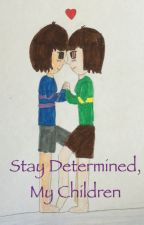 Stay Determined, My Children (Chara x Frisk) by mettatonex17