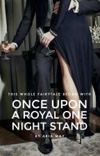 Once Upon a Royal One Night Stand | ✓ by ThatReeader