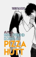 Ang bestfriend kong si PIZZA HUTT [COMPLETED] by thebrutalscript
