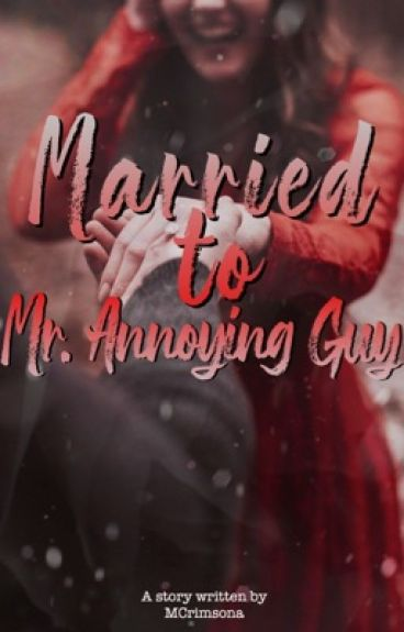 Married to Mr. Annoying Guy [ COMPLETED ]