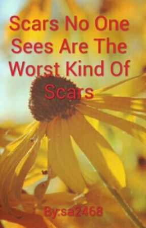 Scars No One Sees Are The Worst Kind Of Scars by sa2468
