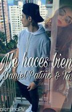 «Me haces bien» Daniel Patiño & tú. by ValentinaGarces_98