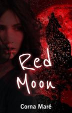 Red Moon - Book 2 - The Moonrise Trilogy (#Wattys2016) (ON HOLD) by Corrietjies