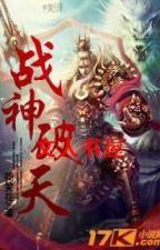 Chiến Thần Phá Thiên Full by ryujin35789201