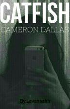 CATFISH // Cameron Dallas by Levanaahh