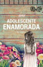 Una adolescente enamorada ♥ by CarlaDiaz123