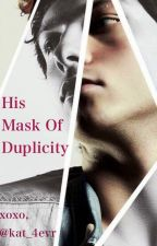 His Mask Of Duplicity by Obsessive-writer101