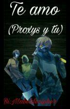Te amo...     (Los proxys y tu) by mabeldecipher