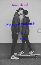 His Royal Badness And Me by tannielreid