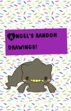 Angel's random drawings! (The sequel to My god awful drawings) by Cupcake_Luver097