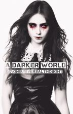 A Darker World - TMI by OneUniversalThought