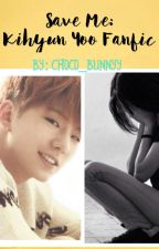 SAVE ME (MONSTA X KIHYUN FANFIC) by Choco_Bunnyy