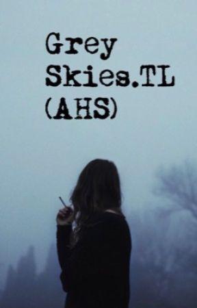 Grey Skies / Tate Langdon X Reader / AHS by xoxolustxoxo