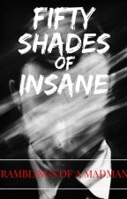 Fifty Shades of Insane by BennyBedlam