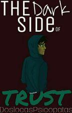 The Dark Side Of Trust  by DosLocasPsicopatas