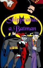 Shippeando a Batman +18 by KiwaseaWarner15