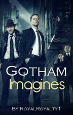 Gotham Imagines by RoyalRoyalty1