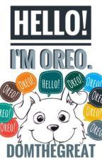 Hello! I'm Oreo. by dreamingdom