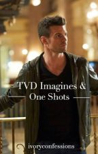 TVD Imagines & One Shots  by ivoryconfessions