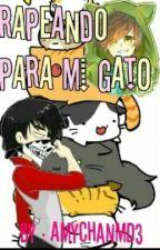 Rapeando Para Mi Gato by AmychanMD3