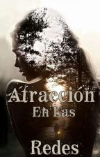 Atracción En Las Redes [EN EDICIÓN] by GenesisLinares1