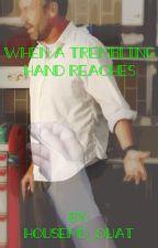 When a Trembling Hand Reaches by sherlocks_phantom