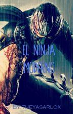 el ninja moderno by theyasarlox
