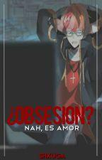 ¿Obsesión? Nah, es amor by Olver-kun