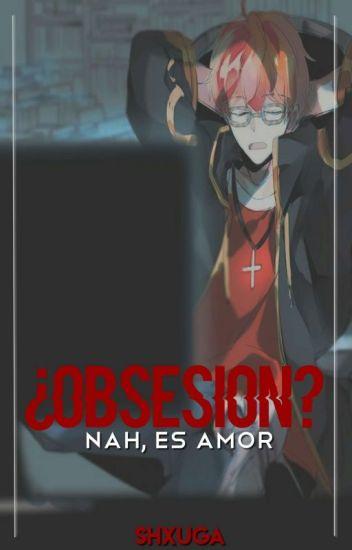 ¿Obsesión? Nah, es amor