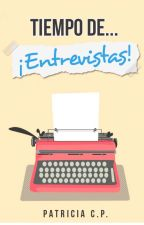 Tiempo de... ¡Entrevistas! by Patty_CP
