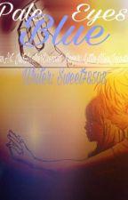 >>Pale Blue Eyes<< {Laurmau AU} DISCONTINUED by Sweet78508