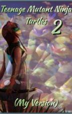 Teenage Mutant Ninja Turtles 2 (My Version) by TheGreenNinja82