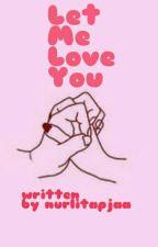 Let Me Love You. by hasilgagalmoveon