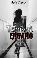 Terrível Engano   (Em Revisão) by LuhSousa233
