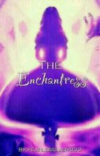 The Enchantress by Anonymous_Author143