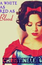 A White as Red as Blood (PG 13) (Completed) by ChristineLee6