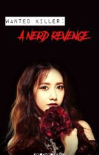 Wanted Killer; A Nerd Revenge (COMPLETED) by SonyeonSiron
