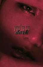 you're so dark ✧ jungkook +18 by -badxjiminne