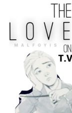 DRARRY//The Love On TV  by malfoyis