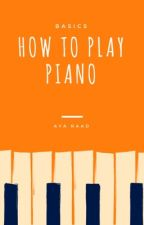 How to play piano- Basics {Wattys2017} by -MusicONWorldOFF-
