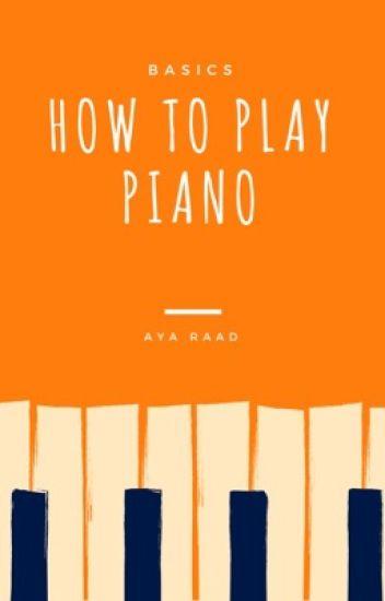How to play piano- Basics {Wattys2017}