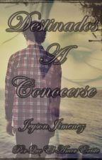 Destinados A Conocerse by jeyson015