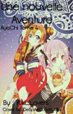 Une nouvelle aventure! - AyaChi tome 4 by Mlle_Kira_Lovers