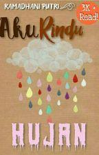 AKU RINDU HUJAN  by RamadhaniPutry