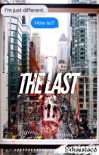 The Last by Exhaustaed