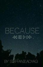 Because(?) by SteffaniLadyag