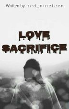 Love Sacrifice [COMPLETED] by red_nineteen